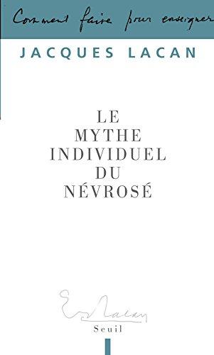 Le Mythe individuel du névrosé. ou poésie et vérité dans la névrose