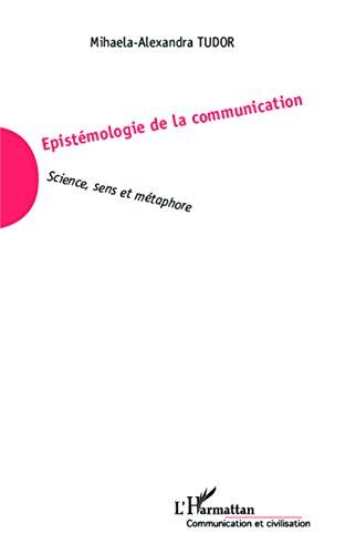 Epistémologie de la communication: Science, sens et métaphore par Mihaela-Alexandra Tudor