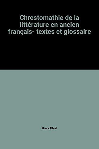 Chrestomathie de la littérature en ancien français- textes et glossaire