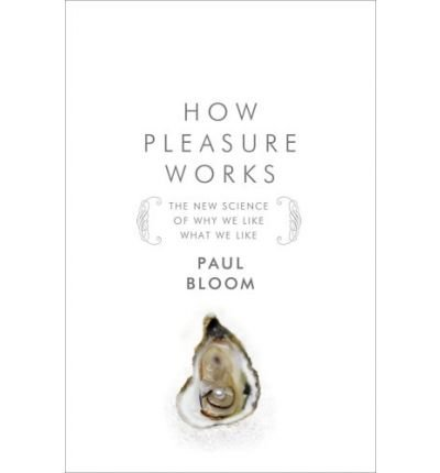 HOW PLEASURE WORKS: THE NEW SCIENCE OF WHY WE LIKE WHAT WE LIKE BY (Author)Bloom, Paul[Hardcover]Jun-2010