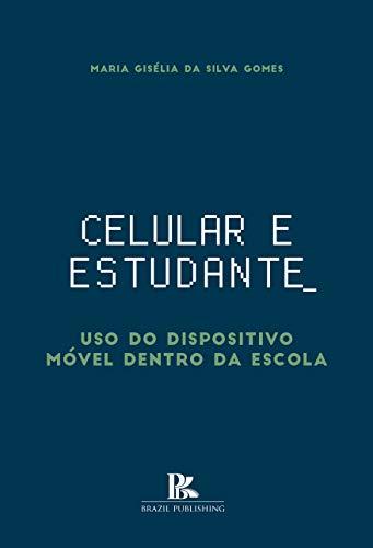 Celular e estudante: uso do dispositivo móvel dentro da escola ...