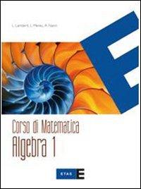 Corso di matematica. Algebra. Con Quaderno di recupero-Integrazioni per la riforma. Per le Scuole superiori: 1
