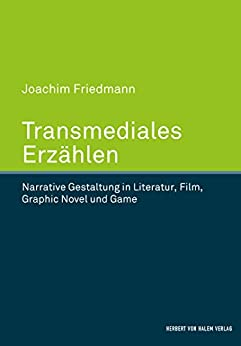 Transmediales Erzählen: Narrative Gestaltung in Literatur, Film, Graphic Novel und Game