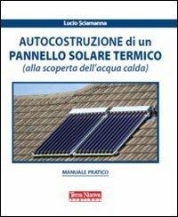 Autocostruzione di un pannello solare termico (alla scoperta dell\'acqua calda)