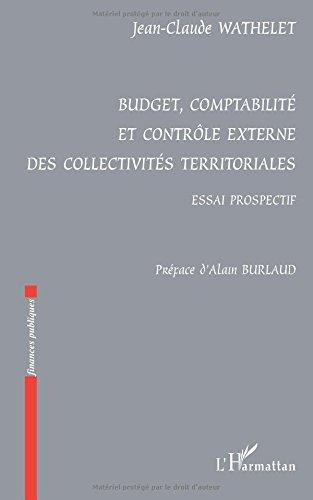Budjet, comptabilité et contrôle externe des collectivités territoriales : essai prospectif