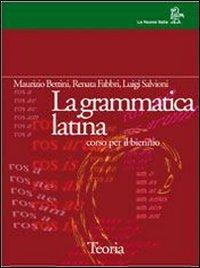 La grammatica latina. Teoria. Per le Scuole superiori
