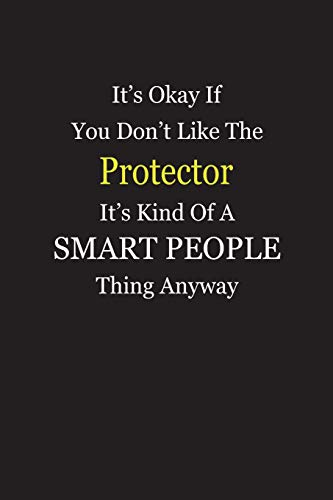 Smart Protector (It's Okay If You Don't Like The Protector It's Kind Of A Smart People Thing Anyway: Blank Lined Notebook Journal)