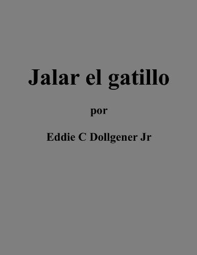JALAR EL GATILLO por Eddie C Dollgener Jr
