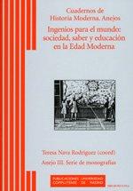 Ingenios para el mundo: Sociedad, saber y educación en la Edad Moderna (Cuadernos de Historia Moderna. Anejos)