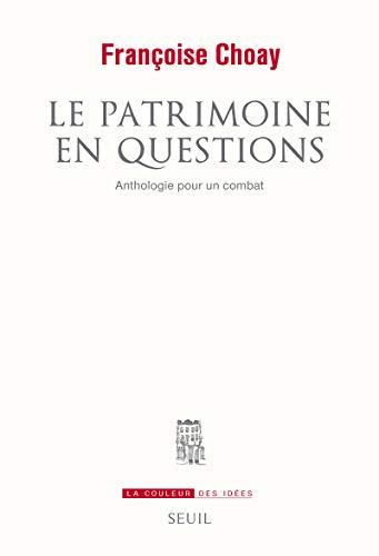 Le Patrimoine en questions. Anthologie pour un combat par Francoise Choay