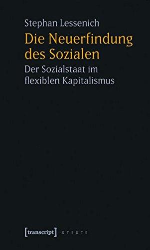 Die Neuerfindung des Sozialen: Der Sozialstaat im flexiblen Kapitalismus (X-Texte zu Kultur und Gesellschaft)