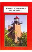 Women Lighthouse Keepers of Lake Michigan: Heroic Tales of Courage and Resourcefulness -