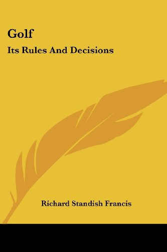 Golf: Its Rules and Decisions por Richard Standish Francis