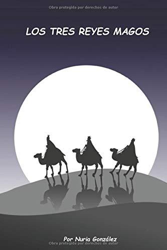 LOS TRES REYES MAGOS: Cuento para explicar quien lleva los regalos (Cuentos de navidad)