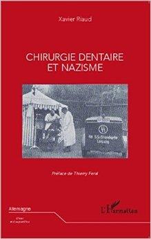 Chirurgie dentaire et nazisme de Xavier Riaud ,Thierry Féral (Préface) ( 26 janvier 2015 )