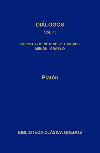 Diálogos II. Gorgias - Menéxeno - Eutidemo - Menón - Crátilo (Biblioteca Clásica Gredos nº 61)