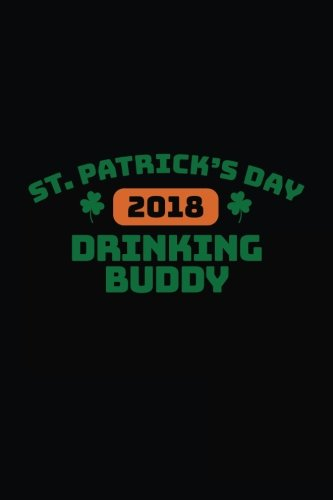 St. Patrick's Day Drinking Buddy 2018: St. Patrick's Day Journal Notebook V7 por Dartan Creations
