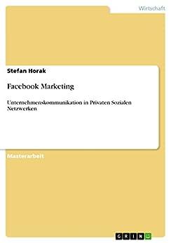 Facebook Marketing: Unternehmenskommunikation in Privaten Sozialen Netzwerken