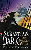 Philip Caveney: Sebastian Dark - Der Piratenprinz