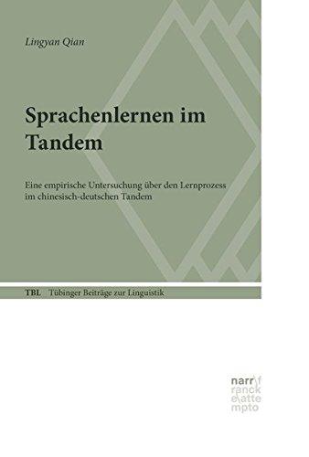 Sprachenlernen im Tandem: Eine empirische Untersuchung über den Lernprozess im chinesisch-deutschen Tandem (Tübinger Beiträge zur Linguistik, Band 558)
