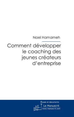 Comment développer le coaching des jeunes créateurs d'entreprise (ESSAIS ET DOCUM) par Nael Hamameh
