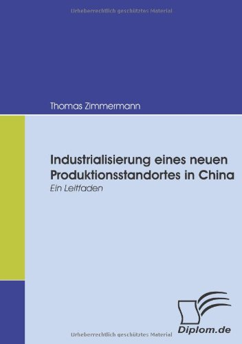 Industrialisierung eines neuen Produktionsstandortes in China. Ein Leitfaden