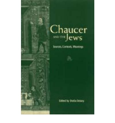 [(Chaucer and the Jews: Sources, Contexts, Meanings)] [Author: Sheila Delany] published on (March, 2003)