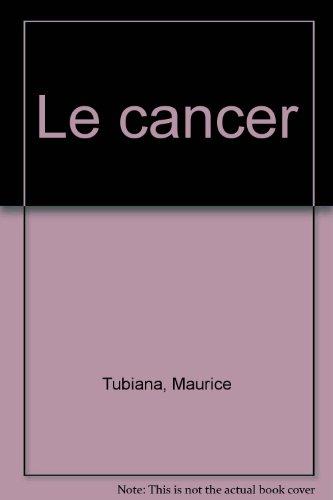Le Cancer par Maurice Tubiana, Que sais-je?