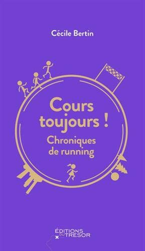 Cours toujours ! : Chroniques de running par  (Broché - Apr 11, 2019)