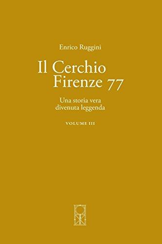 Il Cerchio Firenze 77: Una Storia Vera Divenuta Leggenda: Volume 3