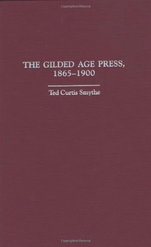 The Gilded Age Press, 1865-1900 (The History of American Journalism)