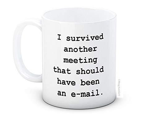 I survived another meeting that should have been an e-mail - email - De Haute Qualité Café Thé Tasse