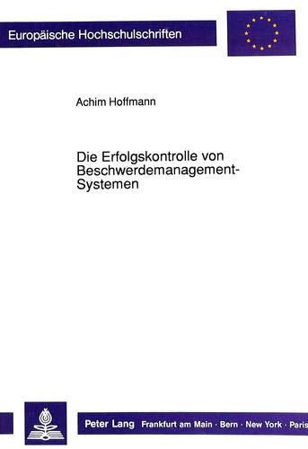 Die Erfolgskontrolle von Beschwerdemanagement-Systemen: Theoretische und empirische Erkenntnisse zum unternehmerischen Nutzen von ... / Série 5: Sciences économiques, Band 1157)
