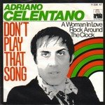 Don't play that song (You lied) / A woman in love rock around the clock / 11 336 AT (Adriano Celentano Songs)