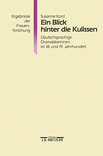 Ein Blick hinter die Kulissen: Deutschsprachige Dramatikerinnen im 18. und 19. Jahrhundert (Ergebnisse der Frauenforschung)