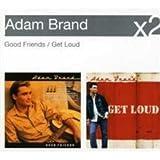 Good Friends/Get Loud by Adam Brand
