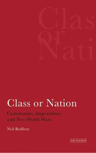 Class or Nation: Communists, Imperialism and Two World Wars por Neil Redfern