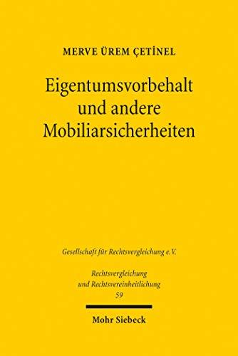 Eigentumsvorbehalt und andere Mobiliarsicherheiten: Eine vergleichende Untersuchung des türkischen, schweizerischen und deutschen Rechts unter besonderer ... und Rechtsvereinheitlichung)