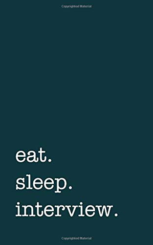 eat. sleep. interview. - Lined Notebook: Writing Journal por mithmoth