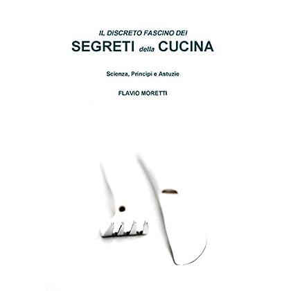 Il Discreto Fascino Dei Cegreti Della Cucina: Scienza, Principi E Astuzie