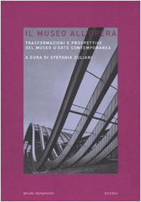 Il museo all'opera. Trasformazioni e prospettive del museo d'arte contemporanea