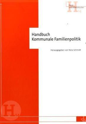 Handbuch Kommunale Familienpolitik (Hand- und Arbeitsbücher)
