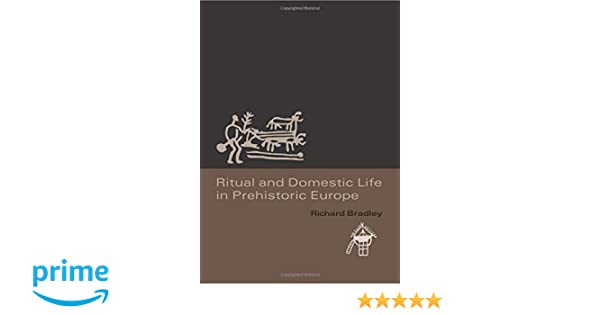 Ritual Domestic Life in Prehistoric Europe - World Archaeology