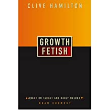 [(Growth Fetish)] [Author: Clive Hamilton] published on (July, 2004)