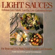 Light Sauces: Delicious Low-Calorie, Low-Fat, Low-Cholesterol Recipes for Meats and Fish, Pasta, Salads, Vegetables, and Desserts by Barry Bluestein (1991-05-03)
