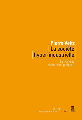 La Société hyper-industrielle - Le nouveau capitalisme productif par Pierre Veltz