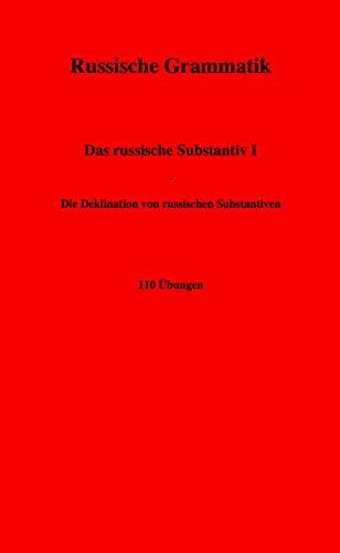 Das russische Substantiv: Deklination russischer Substantive - 110 Übungen (Russische Grammatik)