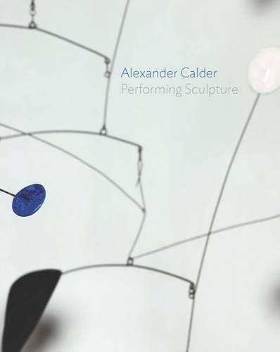 Alexander Calder: Performing Sculpture por Ann Coxon
