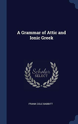 A Grammar of Attic and Ionic Greek - Frank Cole