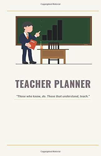 Teacher Planner: 'Those who know, do. Those that understand, teach.' - 2020 Calendar & Weekly Planner, Scheduler Organizer Appointment Notebook